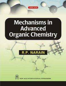 Mechanisms in Advanced Organic Chemistry by R. P. Narain (Repost)