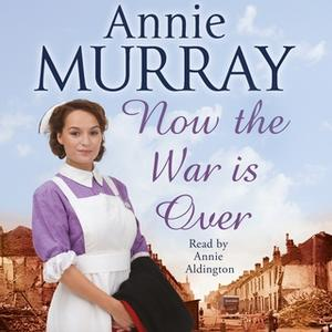 «Now The War Is Over» by Annie Murray