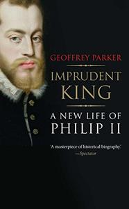 Imprudent King: A New Life of Philip II (Repost)