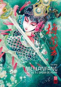 Mei Lanfang - Une Vie à l'Opéra de Pékin - Tome 1