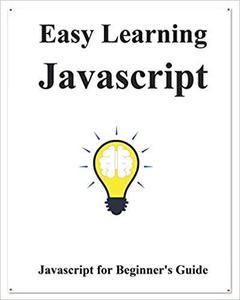 Easy Learning Javascript: Javascript for Beginner's Guide
