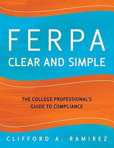 FERPA Clear and Simple: The College Professional's Guide to Compliance