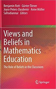 Views and Beliefs in Mathematics Education: The Role of Beliefs in the Classroom