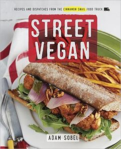 Street Vegan: Recipes and Dispatches from The Cinnamon Snail Food Truck: A Cookbook