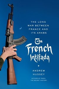 The French Intifada: The Long War Between France and Its Arabs (Repost)