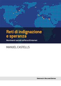 Manuel Castells - Reti di indignazione e speranza. Movimenti sociali nell'era di Internet