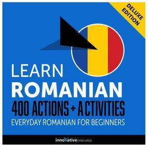 Learn Romanian: 400 Actions + Activities Everyday Romanian for Beginners (Deluxe Edition) [Audiobook]