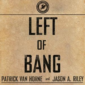 «Left of Bang: How the Marine Corps' Combat Hunter Program Can Save Your Life» by Jason A. Riley,Patrick Van Horne