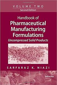Handbook of Pharmaceutical Manufacturing Formulations, Vol. 2: Uncompressed Solid Products (2nd Edition)
