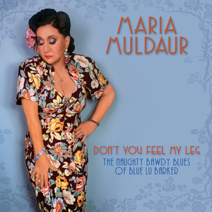 Maria Muldaur - Don't You Feel My Leg: The Naughty Bawdy Blues Of Blue Lu Barker (2018)