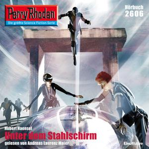 «Perry Rhodan - Episode 2606: Unter dem Stahlschirm» by Hubert Haensel