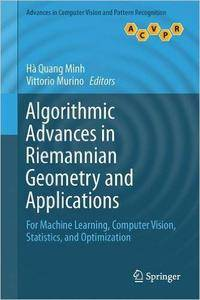 Algorithmic Advances in Riemannian Geometry and Applications: For Machine Learning, Computer Vision, Statistics
