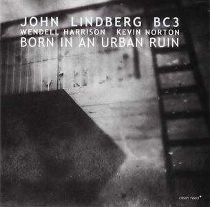 John Lindberg BC3 - Born In An Urban Ruin (feat. Wendell Harrison & Kevin Norton) (2016)