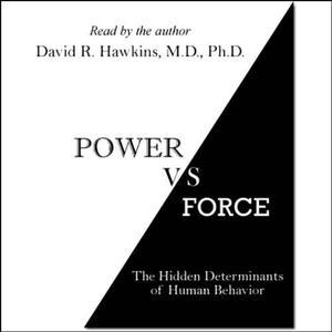 Power vs. Force: The Hidden Determinants of Human Behavior [Audiobook]