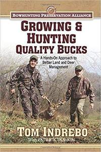 Growing & Hunting Quality Bucks: A Hands-On Approach to Better Land and Deer Management