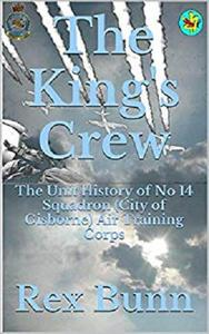 The King's Crew: The Unit History of No. 14 Squadron (City of Gisborne) Air Training Corps