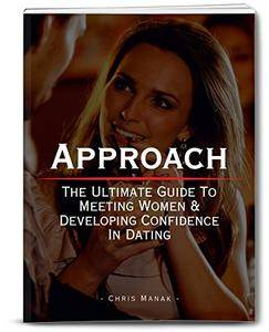 Approach: The Ultimate Guide To Meeting Women & Developing Confidence In Dating