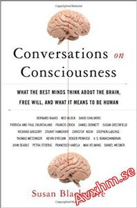 Conversations on Consciousness: What the Best Minds Think about the Brain, Free Will, and What It Means to Be Human