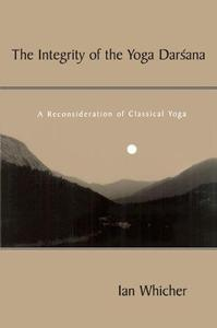 The Integrity of the Yoga Darsana: A Reconsideration of Classical Yoga (Repost)