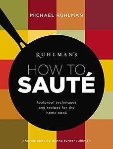 Ruhlman's How to Saute: Foolproof Techniques and Recipes for the Home Cook (Repost)
