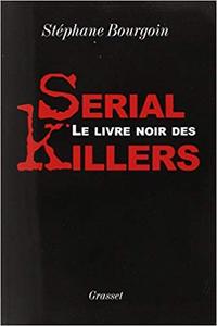 Le livre noir des serial killers - Stéphane Bourgoin