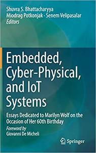 Embedded, Cyber-Physical, and IoT Systems: Essays Dedicated to Marilyn Wolf on the Occasion of Her 60th Birthday