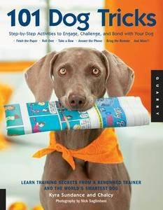 101 Dog Tricks: Step by Step Activities to Engage, Challenge, and Bond with Your Dog