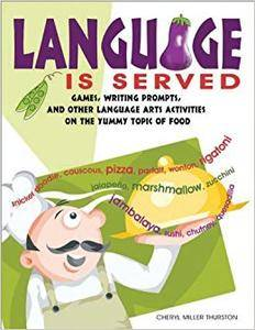Language is Served: Games, Writing Prompts, and Other Language Arts Activities on the Yummy Topic of Food (Repost)