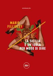 Mario Fillioley - La Sicilia è un'isola per modo di dire