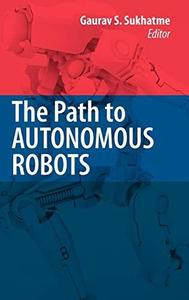 The Path to Autonomous Robots: Essays in Honor of George A. Bekey