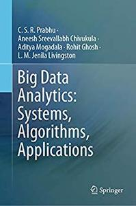 Big Data Analytics Systems, Algorithms, Applications