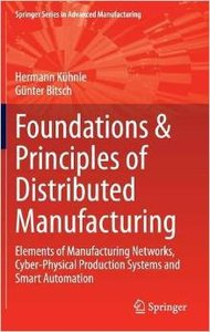 Foundations & Principles of Distributed Manufacturing: Elements of Manufacturing Networks, Cyber-Physical Production Systems