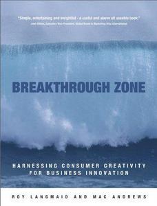 Breakthrough Zone Harnessing Consumer Creativity for Business Innovation