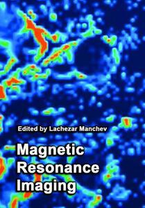 """Magnetic Resonance Imaging"" ed. by Lachezar Manchev"