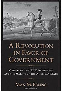 A Revolution in Favor of Government: Origins of the U.S. Constitution and the Making of the American State [Repost]