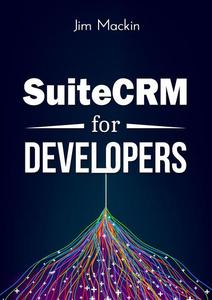 SuiteCRM for Developers: Getting started with developing for SuiteCRM