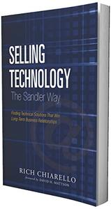 Selling Technology the Sandler Way: Finding Technical Solutions That Win Long-Term Business Relationships