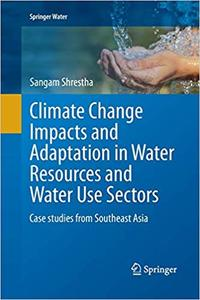 Climate Change Impacts and Adaptation in Water Resources and Water Use Sectors: Case studies from Southeast Asia (Repost)