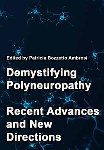 """""""Demystifying Polyneuropathy: Recent Advances and New Directions"""" ed. by Patricia Bozzetto Ambrosi"""