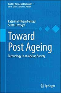 Toward Post Ageing: Technology in an Ageing Society