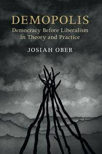 Demopolis: Democracy before Liberalism in Theory and Practice (The Seeley Lectures)