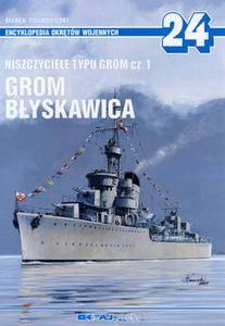 Niszczyciele typu Grom Cz.1: Grom, Blyskawica (Encyklopedia Okretow Wojennych 24)