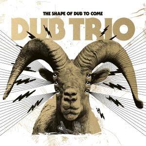 Dub Trio - The Shape of Dub to Come (2019)
