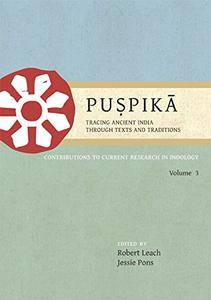 Puṣpikā: Tracing Ancient India Through Texts and Traditions: Contributions to Current Research in Indology Volume 3