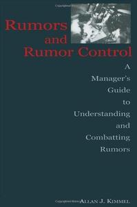 Rumors and Rumor Control: A Manager's Guide to Understanding and Combatting Rumors (Lea's Communication Series)