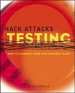 John Chirillo,Hack Attacks Testing: How to Conduct Your Own Security Audit