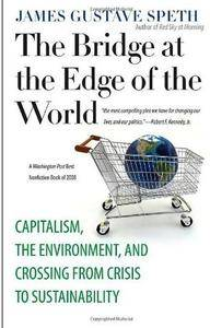 The Bridge at the Edge of the World: Capitalism, the Environment, and Crossing from Crisis to Sustainability [Repost]