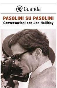 Pier Paolo Pasolini, Jon Halliday - Pasolini su Pasolini. Conversazioni con Jon Halliday [Repost]
