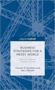 Business Strategies for a Messy World: Tools for Systemic Problem-Solving (repost)