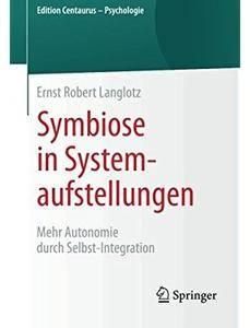 Symbiose in Systemaufstellungen: Mehr Autonomie durch Selbst-Integration